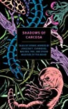 Shadows of Carcosa: Tales of Cosmic Horror by Lovecraft, Chambers, Machen, Poe, and Other Masters of the Weird