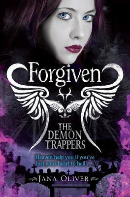 Forgiven The Demon Trappers 3 By Jana Oliver