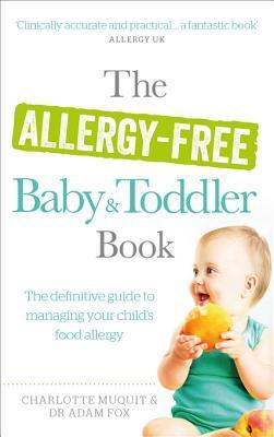The Allergy-Free Baby and Toddler Book The Definitive Guide to Managing Your Child's Food Allergy