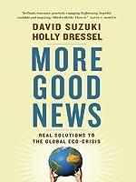 More Good News: Real Solutions to the Global Eco-Crisis