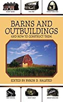Barns and Outbuildings: And How to Construct Them