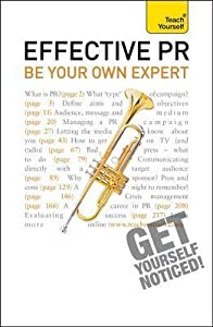 Effective PR: Be Your Own Expert: Teach Yourself