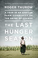 The Last Hunger Season: A Year in an African Farm Community on the Brink of Change: A Year in an African Farm Community on the Brink of Change