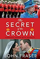 The Secret of the Crown: Canada's Affair with Royalty