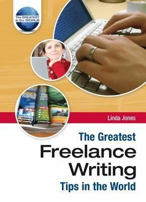 The Greatest Freelance Writing Tips In The World (The Greatest Tips In The World)