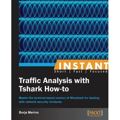 Instant Traffic Analysis with Tshark How-to by Borja Merino