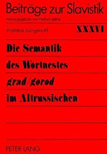 Die Semantik Des Wortnestes Grad/Gorod Im Altrussischen: Unter Kontextuellem, Wortbildendem Und Kulturellem Aspekt