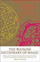 The Watkins Dictionary of Magic: Over 3000 Entries on the World of Magical Formulas, Secret Symbols and the Occul t