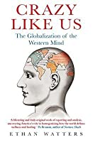 Crazy Like Us: The Globalization of the Western Mind
