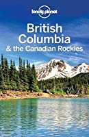British Columbia & the Canadian Rockies (Lonely Planet Regional Guide)