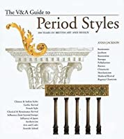 The V&A Guide To Period Styles: 400 Years Of British Art And Design