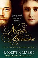 Nicholas and Alexandra: The Tragic, Compelling Story of the Last Tsar and His Family (The Romanovs, #3)
