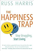 The Happiness Trap: Based on ACT - A Revolutionary Mindfulness-Based Programme for Overcoming Stress, Anxiety and Depression