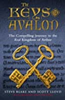 The Keys To Avalon: The Compelling Journey To The Real Kingdom Of Arthur