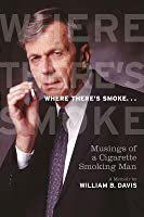 Where There's Smoke--: Musings of a Cigarette Smoking Man: A Memoir
