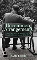 Uncommon Arrangements: Seven Portraits Of Married Life In London Literary Circles 1919-1939