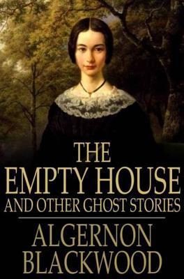 The Empty House by Algernon Blackwood