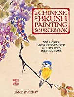 The Chinese Brush Painting Sourcebook: 200 Motifs with Step-by-Step Illustrated Instructions