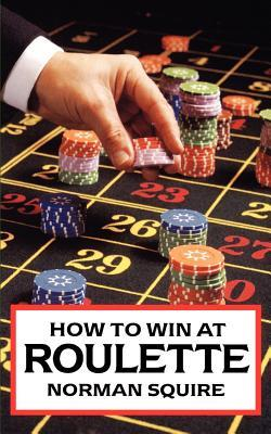 How to Win at Roulette by Norman Squires