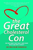 The Great Cholesterol Con: The Truth about What Really Causes Heart Disease and How to Avoid It: The Truth about What Really Causes Heart Disease and How to Avoid It