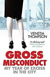 Gross Misconduct: My Year of Excess in the City