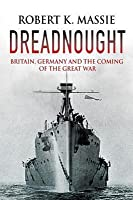 Dreadnought: Britain, Germany and the Coming of the Great War