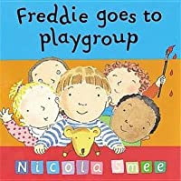 Freddie Goes to Playgroup Re-I