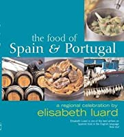 The Food Of Spain And Portugal: A Regional Celebration