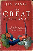 The Great Upheaval: The Birth Of The Modern World, 1788 1800