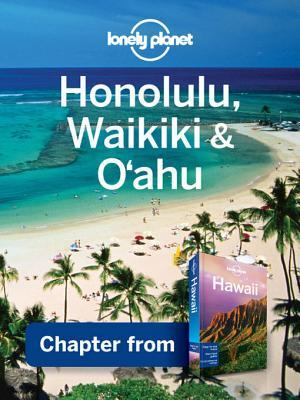 Lonely Planet Honolulu, Waikiki & Oahu: Chapter from Hawaii Travel Guide