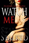 Watch Me (Stalked, #1)