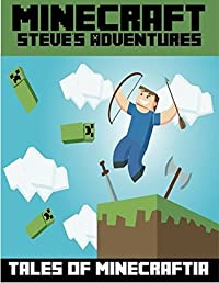 Minecraft: A Story About Steve (Tales From the Minecraft World Book 1)