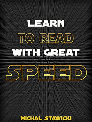 Learn to Read with Great Speed: How to Take Your Reading Skills to