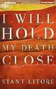 I Will Hold My Death Close