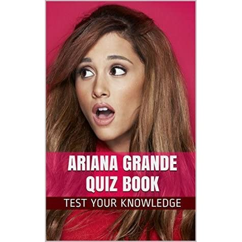 Ariana Grande Quiz Book 50 Fun Fact Filled Questions About Nickelodeon S Tv Star Ariana Grande By Nancy Smith