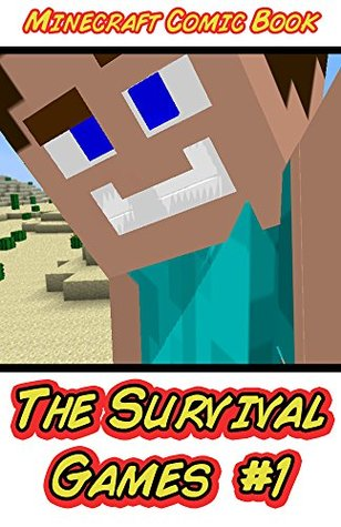 Minecraft: The Survival Games #1: (Minecraft Novel, Minecraft Books, Minecraft Comics Book, Minecraft Adventures, Minecraft Game, Minecraft Stories)