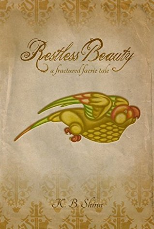 Restless Beauty: A Fractured Faerie Tale by K B  Shinn