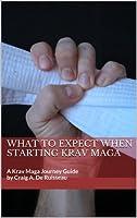 What to Expect When Starting Krav Maga (Krav Maga Journey Guides)