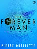 The Forever Man: A Near-Future Thriller