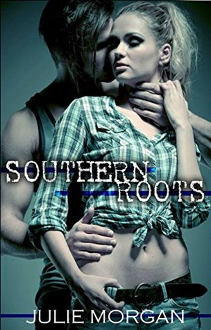 Ebook Southern Roots Southern Roots 1 By Julie Morgan