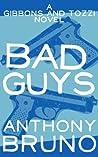 Bad Guys (A Gibbons and Tozzi Novel, #1)