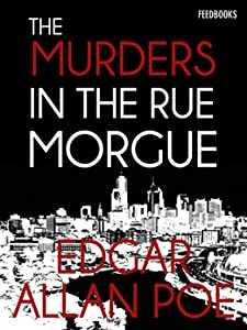 The Murders in the Rue Morgue - a C. Auguste Dupin Short Story (C. Auguste Dupin #1)