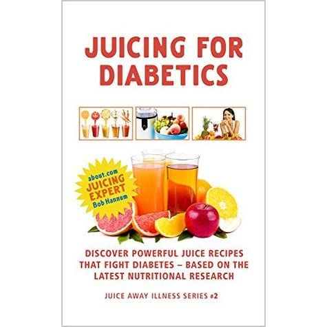 Juicing For Diabetics Discover Powerful Juice Recipes That Fight