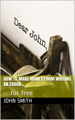How to Make Money from Writing an Ebook...: ...for free