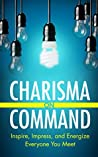 Charisma on Command: Inspire, Impress, and Energize Everyone You Meet