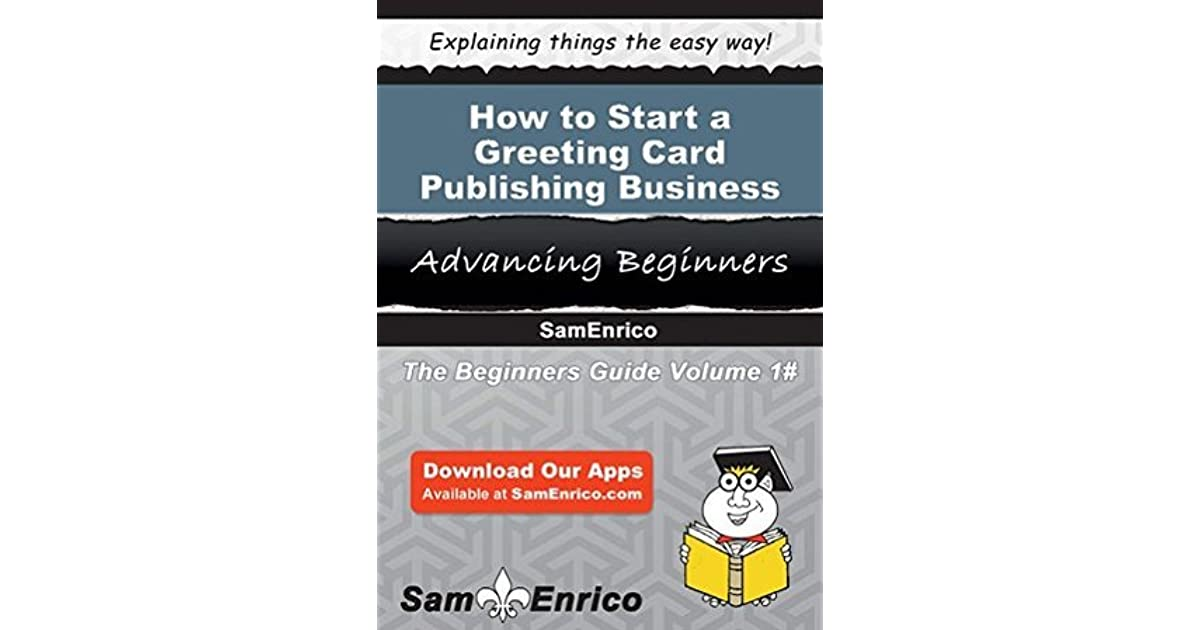 How to Start a Greeting Card Publishing Business by Sam Enrico