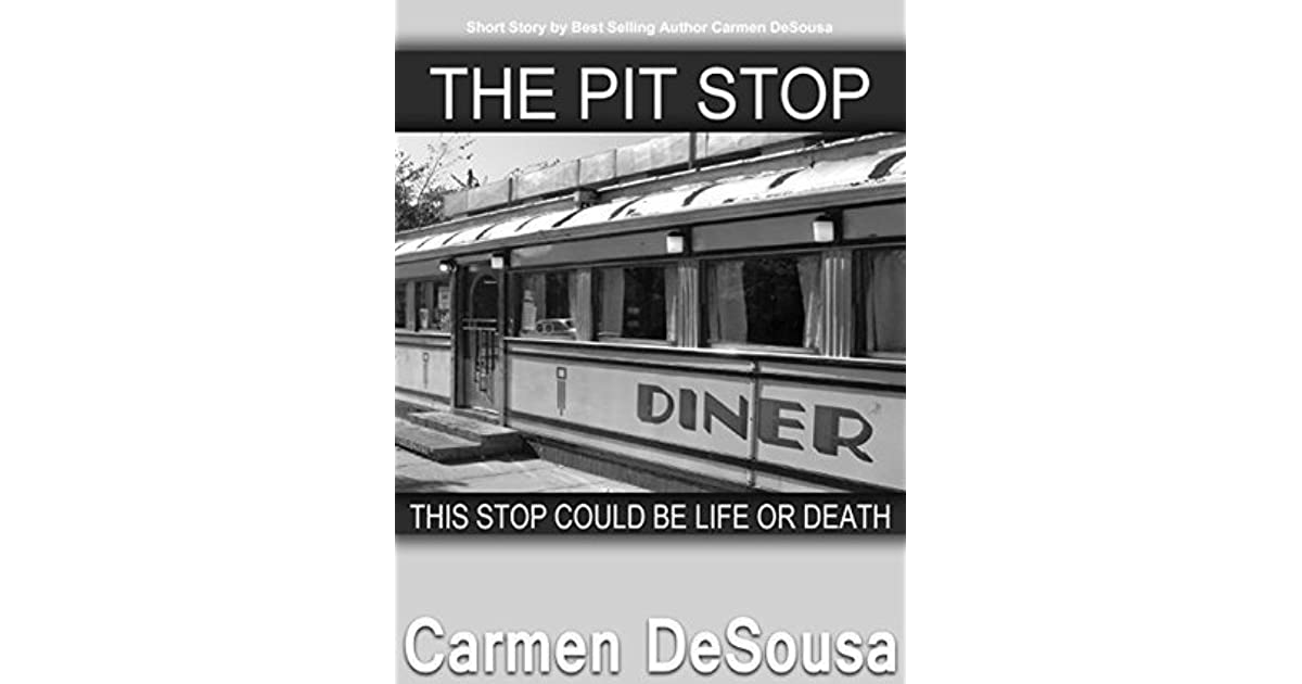 The Pit Stop This Stop Could Be Life Or Death By Carmen Desousa