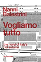 Vogliamo Tutto: The Novel of Italy's Hot Autumn