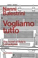 Vogliamo Tutto: The Novel of Italy's Hot Autumn
