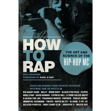 How to Rap: The Art and Science of the Hip-Hop MC by Paul